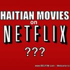 Why are there NO Haitian Movies on Netflix? The answer will surprise you?