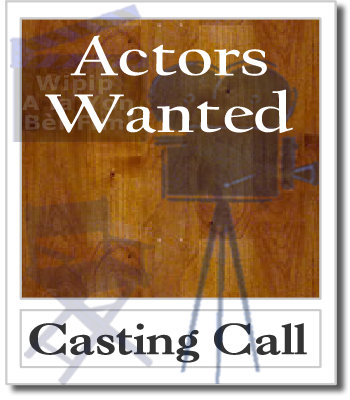 Casting Call Actors Wanted
